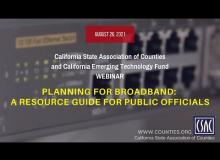 CSAC Webinar: Planning for Broadband — A Resource guide for Public Officials (August 26, 2021)